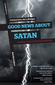 Good News About Satan - A Gospel Look at Spiritual Warfare ebook by Bob Bevington