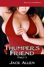 Thumper's Friend Part 1 ebook by Jack Allen