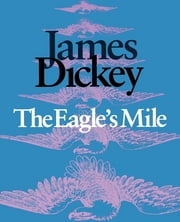The Eagle's Mile ebook by James Dickey