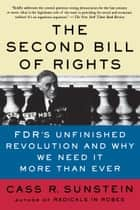 The Second Bill of Rights - FDR's Unfinished Revolution -- And Why We Need It More Than Ever ebook by Cass R. Sunstein