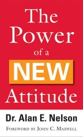 The Power of a New Attitude ebook by Alan E. Nelson