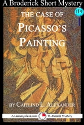 The Case of Picasso's Painting: A 15-Minute Brodericks Mystery ebook by Caitlind L. Alexander