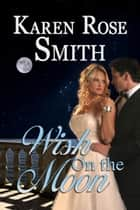 Wish On The Moon ebook by Karen Rose Smith