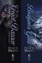The Great Bazaar and Brayan's Gold: Two Demon Cycle Novellas ebook by Peter V. Brett