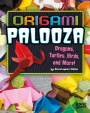 Origami Palooza - Dragons, Turtles, Birds, and More! ebook by Christopher Harbo