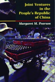 Joint Ventures in the People's Republic of China: The Control of Foreign Direct Investment Under Socialism ebook by Pearson, Margaret M.