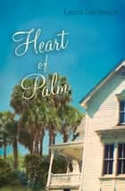 Heart of Palm ebook by Laura Lee Smith