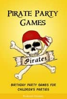 Pirate Party Games: Birthday Party Games for Children's Parties ebook by Professor Paradox