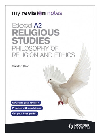 My Revision Notes: Edexcel A2 Religious Studies Developments: Philosophy of Religion and Ethics eBook by Gordon Reid