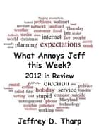 What Annoys Jeff this Week: 2012 in Review ebook by Jeffrey Tharp