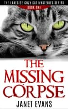 The Missing Corpse - The Lakeside Cozy Cat Mysteries Series ebook by Janet Evans