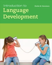 Introduction to Language Development ebook by Dr. Shelia M. Kennison