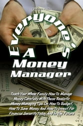 Everyone's A Money Manager - Teach Your Whole Family How To Manage Money Carefully With These Realistic Money Managing Tips On How To Budget, How To Save Money And How To Invest For Financial Security Today And In The Future ebook by Cassey V. Pollin