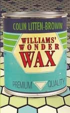 Williams' Wonder Wax ebook by Colin Litten-Brown