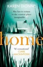 Home - A gripping one-more-page, read-in-one-sitting thriller that you'll remember for ever ebook by Karen Dionne