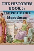 The Histories Book 5: Tersichore ebook by Herodotus
