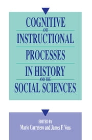 Cognitive and Instructional Processes in History and the Social Sciences ebook by Mario Carretero,James F. Voss