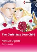 The Christmas Love-Child (Harlequin Comics) - Harlequin Comics ebook by Jennie Lucas, Natsue Ogoshi