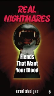 Real Nightmares (Book 5) - Fiends That Want Your Blood ebook by Brad Steiger