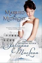 Married By Midnight - A Pembroke Palace Novella ebook by Julianne MacLean