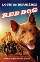 Red Dog ebook by Louis Bernieres