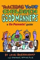 Teaching Your Children Good Manners - A Go Parents! Guide ebook by Lauri Berkenkamp, Steven C Atkins, Charlie Woglom