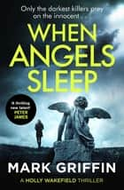When Angels Sleep - A twisty, heart-racing serial killer thriller ebook by Mark Griffin