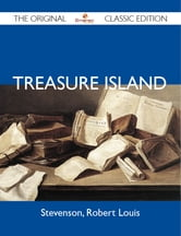 Treasure Island - The Original Classic Edition ebook by Louis Stevenson