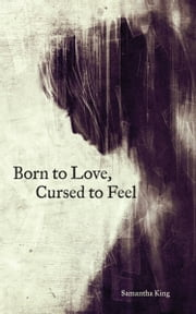Born to Love, Cursed to Feel ebook by Samantha King