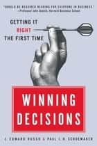 Winning Decisions - Getting It Right the First Time ebook by J. Edward Russo, Paul J.H. Schoemaker