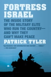 Fortress Israel - The Inside Story of the Military Elite Who Run the Country--and Why They Can't Make Peace ebook by Patrick Tyler