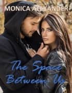 The Space Between Us ebook by Monica Alexander