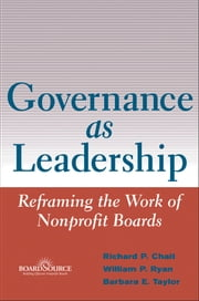 Governance as Leadership - Reframing the Work of Nonprofit Boards ebook by Richard P. Chait,William P. Ryan,Barbara E. Taylor