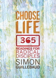 Choose Life - 365 readings for radical disciples ebook by Simon Guillebaud