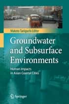 Groundwater and Subsurface Environments ebook by Makoto Taniguchi