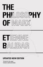 The Philosophy of Marx ebook by Étienne Balibar, Chris Turner, Gregory Elliott