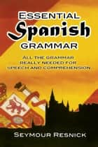 Essential Spanish Grammar ebook by Seymour Resnick