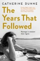 The Years That Followed ebook by Catherine Dunne