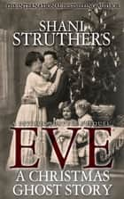 Eve: A Christmas Ghost Story: A Psychic Surveys Prequel ebook by Shani Struthers