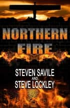 Northern Fire ebook by Steven Savile, Steve Lockley