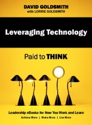Leveraging Technology - Paid to Think ebook by David Goldsmith