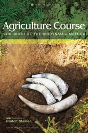 Agriculture Course - The Birth of the Biodynamic Method ebook by Rudolf Steiner,G. Adams