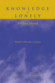 Knowledge is Lonely - If It Isn't Shared ebook by Lonnie Hammons