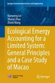 Ecological Emergy Accounting for a Limited System: General Principles and a Case Study of Macao ebook by Kampeng Lei,Shaoqi Zhou,Zhishi Wang