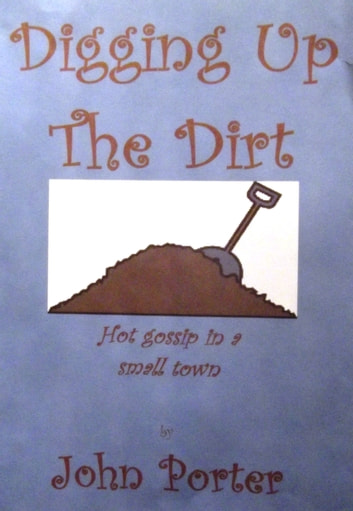 Digging Up The Dirt ebook by John Porter