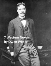 Owen Wister: seven novels ebook by Owen Wister