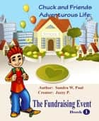 Chuck & Friends Adventurous Life: The Fundraising Event ebook by Sandra W Paul