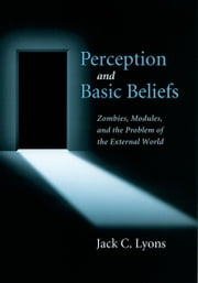 Perception and Basic Beliefs - Zombies, Modules, and the Problem of the External World ebook by Jack Lyons