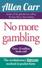 No More Gambling - The revolutionary Allen Carr's Easyway method in pocket form ebook by Allen Carr