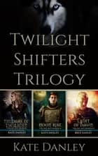 Twilight Shifters Trilogy - Twilight Shifters, #4 ebook by Kate Danley